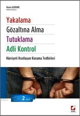 Yakalama, Gözaltına Alma, Tutuklama ve Adli Kontrol