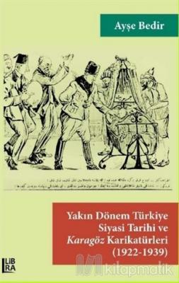Yakın Dönem Türkiye Siyasi Tarihi ve Karagöz Karikatürleri (1922-1939)