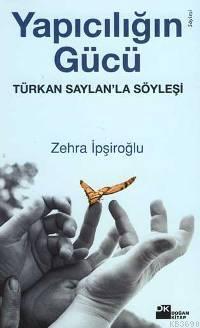 Yapıcılığın Gücü / Türkan Saylan'la Söyleşi