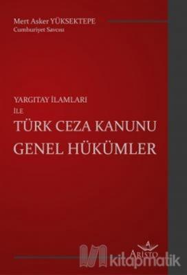 Yargıtay İlamları ile Türk Ceza Kanunu Genel Hükümler