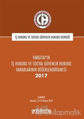 Yargıtay'ın İş Hukuku ve Sosyal Güvenlik Hukuku Kararlarının Değerlendirilmesi Semineri 2017
