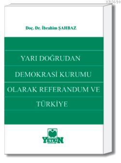 Yarı Doğrudan Demokrasi Kurumu Olarak Referandum ve Türkiye İbrahim Şa
