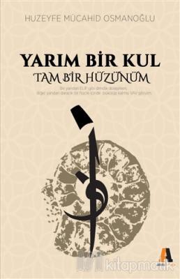 Yarım Bir Kul Tam Bir Hüzünüm Huzeyfe Mücahid Osmanoğlu