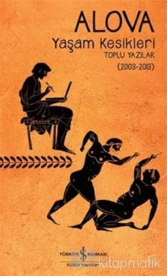 Yaşam Kesikleri Toplu Yazılar (2003-2013)