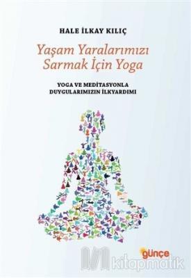 Yaşam Yaralarımızı Sarmak İçin Yoga
