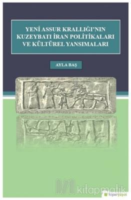 Yeni Assur Krallığı'nın Kuzeybatı İran Politikaları ve Kültürel Yansımaları