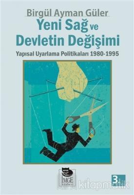 Yeni Sağ ve Devletin Değişimi Yapısal Uyarlama Politikaları 1980 - 1995