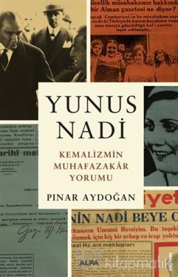 Yunus Nadi - Kemalizmin Muhafazakar Yorumu Pınar Aydoğan