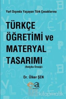 Yurt Dışında Yaşayan Türk Çocuklarına Türkçe Öğretimi ve Materyal Tasarımı