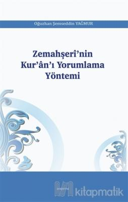 Zemahşeri'nin Kur'an'ı Yorumlama Yöntemi Oğuzhan Şemseddin Yağmur