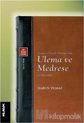 Zengi ve Eyyubi Dımaşk'ında Ulema ve Medrese (1154-1260)