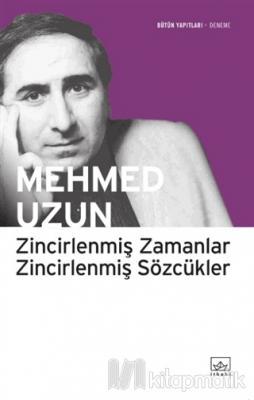 Zincirlenmiş Zamanlar Zincirlenmiş Sözcükler Mehmed Uzun