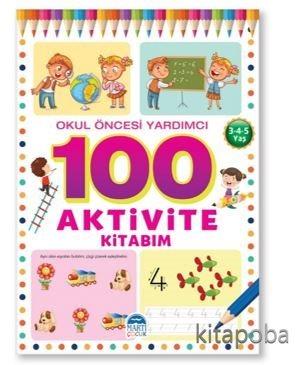 100 Aktivite Kitabim / Okul Öncesi Yardımcı 3-4-5 Yaş - Komisyon - kit