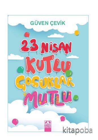 23 Nisan Kutlu Çocuklar Mutlu - Güven Çevik - kitapoba.com