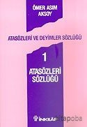 Atasözleri ve Deyimler Sözlüğü 1/Atasözleri Sözlüğü - Ömer Asım Aksoy