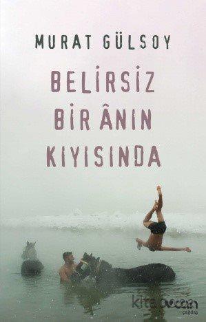 Belirsiz Bir Anın Kıyısında - Murat Gülsoy - kitapoba.com