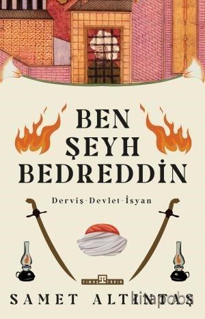 Ben Şeyh Bedreddin / Derviş - Devlet - İsyan - Samet Altıntaş - kitapo