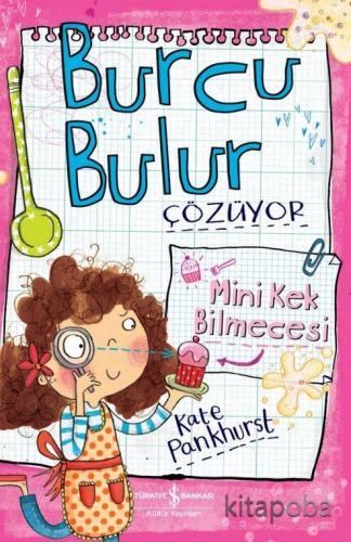 Burcu Bulur Çözüyor / Mini Kek Bilmecesi - Kate Pankhurst - kitapoba.c