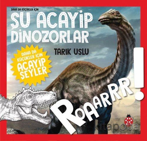Daha Da Küçükler İçin Şu Acayip Dinozorlar - Tarık Uslu - kitapoba.com