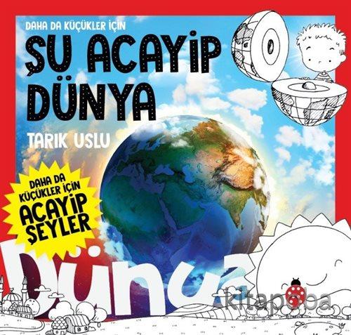 Daha Da Küçükler İçin Şu Acayip Dünya - Tarık Uslu - kitapoba.com