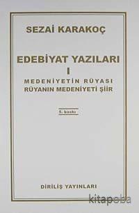 Edebiyat Yazıları 1 (Medeniyetin Rüyası Rüyanın Medeniyeti) - Sezai Ka