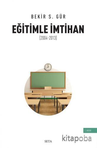 Eğitimle İmtihan (2004-2013) - Bekir S. Gür - kitapoba.com