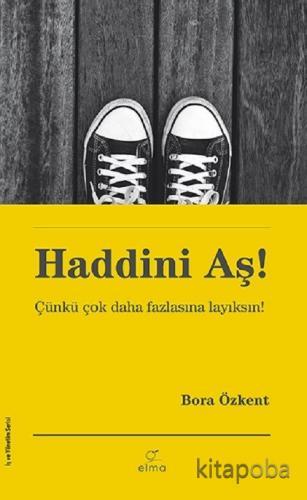 Haddini Aş! - Bora Özkent - kitapoba.com