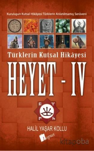 Heyet 4 / Türklerin Kutsal Hikayesi - Halil Yaşar Kollu - kitapoba.com