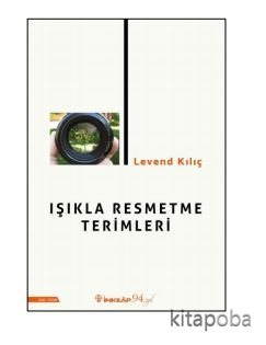 Işıkla Resmetme Terimleri - Levend Kılıç - kitapoba.com