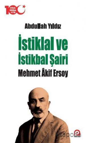 İstiklal ve İstikbal Şairi Mehmet Âkif Ersoy - Abdullah Yıldız - kitap
