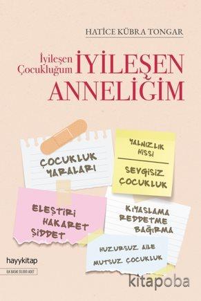 İyileşen Çocukluğum İyileşen Anneliğim - Hatice Kübra Tongar - kitapob