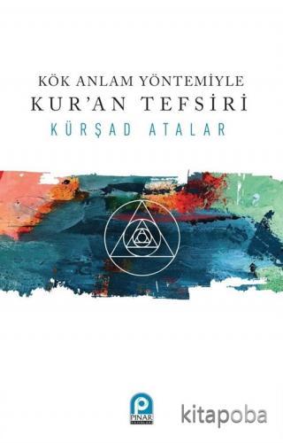 Kök Anlam Yöntemiyle Kur'an Tefsiri - Kürşad Atalar - kitapoba.com
