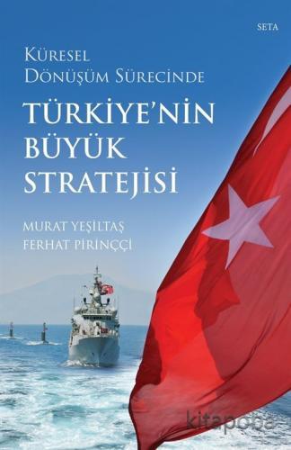 Küresel Dönüşüm Sürecinde Türkiye'nin Büyük Stratejisi - Ferhat Pirinç