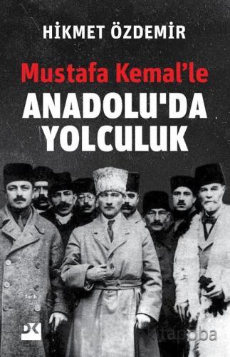 Mustafa Kemal'le Anadolu'da Yolculuk - Prof. Dr. Hikmet Özdemir - kita