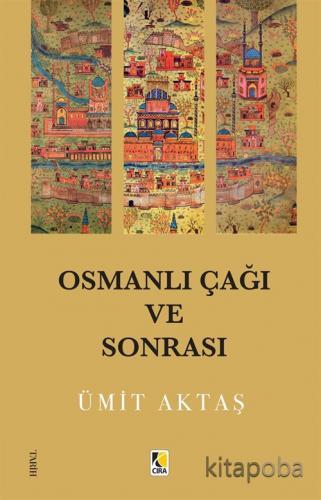 Osmanlı Çağı ve Sonrası - Ümit Aktaş - kitapoba.com