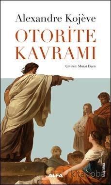 Otorite Kavramı - Alexandre Kojeve - kitapoba.com