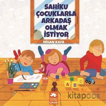 Sahiku Çocuklarla Arkadaş Olmak İstiyor - Nihan Kaya - kitapoba.com
