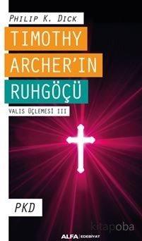 Tımothy Archer'ın Ruhgöçü Valıs Üçlemesi III - Philip K. Dick - kitapo