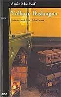 Yolların Başlangıcı - Amin Maalouf - kitapoba.com