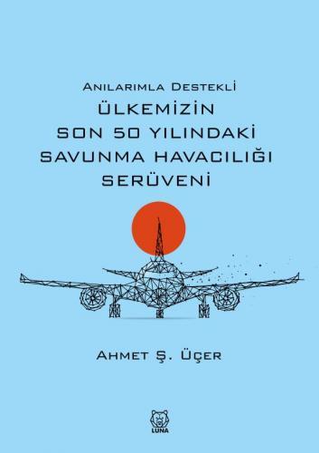 Anılarımla Destekli Ülkemizin Son 50 Yılındaki Savunma Havacılığı Serü
