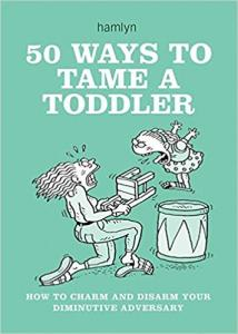 50 Ways to Tame a Toddler