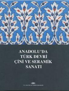 Anadolu'da Türk Devri Çini ve Seramik Sanatı