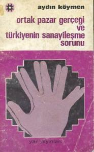 Ortak Pazar Gerçeği ve Türkiyenin Sanayileşme Sorunu
