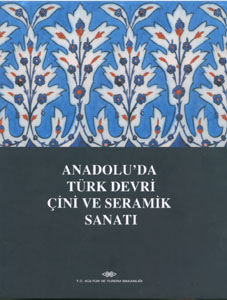 Anadolu'da Türk Devri Çini ve Seramik Sanatı Gönül Öney