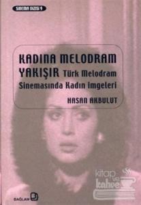 Kadına Melodram Yakışır Türk Melodram Sinemasında Kadın İmgeleri