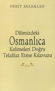 Dilimizdeki Osmanlıca Kelimeleri Doğru Telaffuz Etme Kılavuzu
