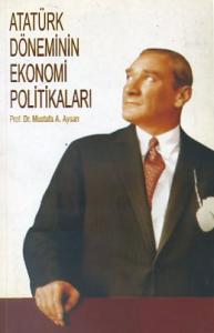 Atatürk Dönemi Ekonomi Politikaları Mustafa A. Aysan