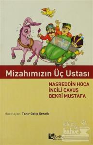 Mizahımızın Üç Ustası Nasreddin Hoca İncili Çavuş Bekri Mustafa