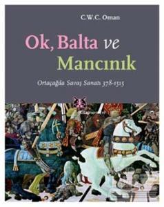 Ok, Balta ve Mancınık Ortaçağda Savaş Sanatı 378 - 1515