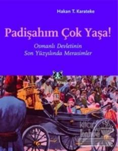 Padişahım Çok Yaşa! Osmanlı Devletinin Son Yüzyılında Merasimler